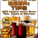 [PDF] [EPUB] Brewing Beer: Tips (300 Helpful Home Brew Tips, Tricks and Secrets) Download
