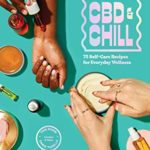 [PDF] [EPUB] CBD and Chill: 75 Self-Care Recipes for Everyday Wellness Download