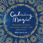 [PDF] [EPUB] Calming Magic: Enchanted Rituals for Peace, Clarity, and Creativity Download