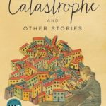 [PDF] [EPUB] Catastrophe: And Other Stories Download