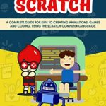 [PDF] [EPUB] Coding Scratch for Kids: A Complete Guide For Kids To Creating Animations, Games And Coding, Using The Scratch Computer Language Download