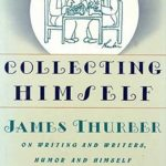 [PDF] [EPUB] Collecting Himself: James Thurber on Writing and Writers, Humor and Himself Download
