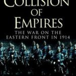 [PDF] [EPUB] Collision of Empires: The War on the Eastern Front in 1914 Download