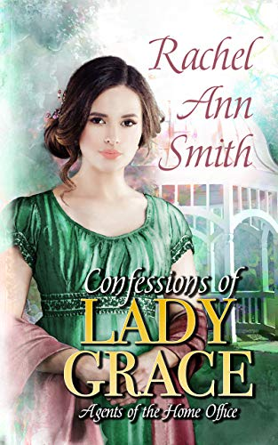 [PDF] [EPUB] Confessions of Lady Grace (Agents of the Home Office, #4) Download by Rachel Ann Smith