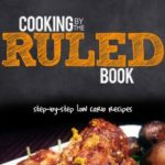[PDF] [EPUB] Cooking by the RULED Book: Step-by-Step Low Carb Recipes Download