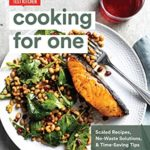 [PDF] [EPUB] Cooking for One: Scaled Recipes, No-Waste Solutions, and Time-Saving Tips Download