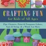[PDF] [EPUB] Crafting Fun for Kids of All Ages: Pipe Cleaners, Paint  Pom-Poms Galore, Yarn  String  a Whole Lot More Download