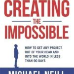[PDF] [EPUB] Creating the Impossible: How to Get Any Project Out of Your Head and into the World in Less Than 90 Days Download