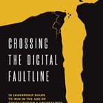 [PDF] [EPUB] Crossing the Digital Faultline: 10 Leadership Rules to Win in the Age of Digitalization and Uncertainty Download