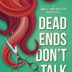 [PDF] [EPUB] Dead Ends Don't Talk (A Small-Town Mystery with Style #1) Download