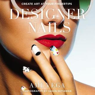 [PDF] [EPUB] Designer Nails: Create Art at Your Fingertips Download by Ami Vega