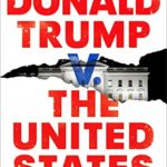 [PDF] [EPUB] Donald Trump v. The United States: Inside the Struggle to Stop a President Download
