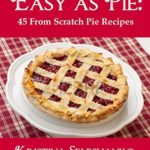 [PDF] [EPUB] Easy As Pie: 45 From Scratch Pie Recipes Download