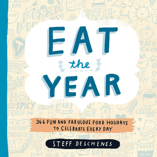 [PDF] [EPUB] Eat the Year: 366 Fun and Fabulous Food Holidays to Celebrate Every Day Download by Steff Deschenes