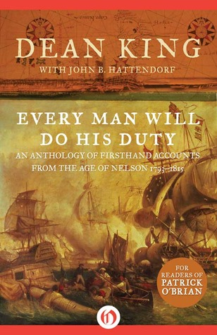 [PDF] [EPUB] Every Man Will Do His Duty: An Anthology of Firsthand Accounts from the Age of Nelson 1793–1815 Download by Dean King