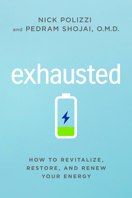 [PDF] [EPUB] Exhausted: How to Revitalize, Restore, and Renew Your Energy Download by Nick Polizzi