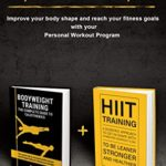 [PDF] [EPUB] FITNESS COLLECTION: BODYWEIGHT TRAINING + HIIT TRAINING: Fitness Training and Workout Motivation: Improve your body shape and reach your fitness goals with your Personal Workout Program Download