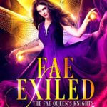 [PDF] [EPUB] Fae Exiled: A Faerie Fantasy Romance (The Fae Queen's Knights Book 1) Download