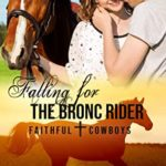[PDF] [EPUB] Falling for the Bronc Rider: A Christian Rodeo Romance (Faithful Cowboys Book 1) Download