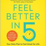 [PDF] [EPUB] Feel Better in 5: Your Daily Plan to Feel Great for Life Download