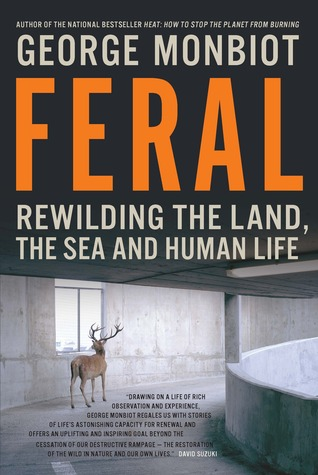 [PDF] [EPUB] Feral: Rewilding the Land, the Sea and Human Life Download by George Monbiot