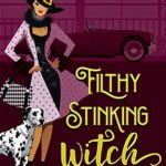 [PDF] [EPUB] Filthy Stinking Witch (Bewitching the Rich Guy Book 2) Download