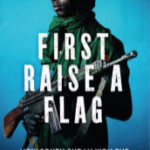 [PDF] [EPUB] First Raise A Flag: How South Sudan Won the Longest War but Lost the Peace Download