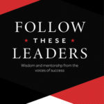 [PDF] [EPUB] Follow These Leaders: Wisdom and Mentorship from the Voices of Success Download