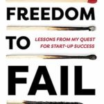 [PDF] [EPUB] Freedom to Fail: Lessons from my Quest for Startup Success Download