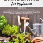 [PDF] [EPUB] GARDENING FOR BEGINNERS: 4 BOOKS IN 1: HOW TO BUILD INEXPENSIVE SYSTEM IN YOUR BACKYARD EVEN IF YOU ARE A COMPLETE BEGINNER. GROW BETTER VEGETABLES, FRUITS AND HERBS WITHOUT SOIL Download