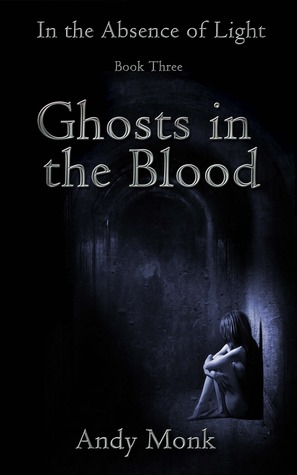 [PDF] [EPUB] Ghosts in the Blood (In the Absence of Light, #3) Download by Andy Monk