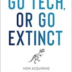 [PDF] [EPUB] Go Tech, or Go Extinct: How Acquiring Tech Disruptors Is the Key to Survival and Growth for Established Companies Download