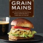 [PDF] [EPUB] Grain Mains: 101 Surprising and Satisfying Whole Grain Recipes for Every Meal of the Day Download