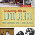 [PDF] [EPUB] Growing Up in Long Beach: Boomer Memories from Autoettes to Los Altos Drive-In Download