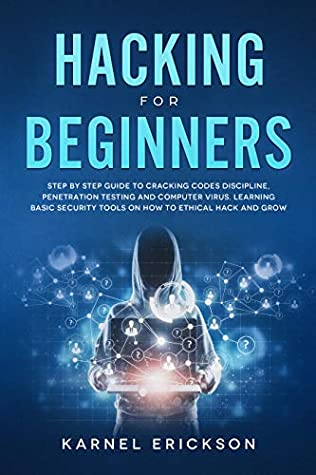 [PDF] [EPUB] Hacking for Beginners: Step By Step Guide to Cracking Codes Discipline, Penetration Testing, and Computer Virus. Learning Basic Security Tools On How To Ethical Hack And Grow Download by Erickson Karnel