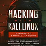 [PDF] [EPUB] Hacking with Kali Linux: A Guide to Ethical Hacking: A Beginner's Guide with Practical Examples to Test Infrastructure Security with Kali Linux Learning … Basics of CyberSecurity and Ethical Hacking Download