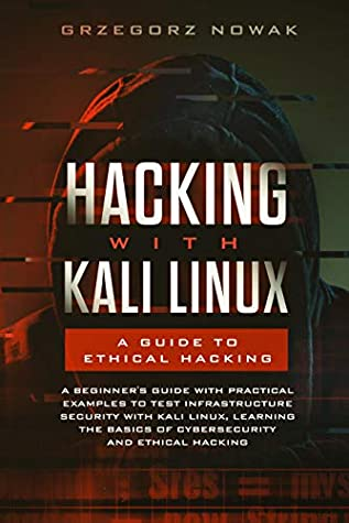 [PDF] [EPUB] Hacking with Kali Linux: A Guide to Ethical Hacking: A Beginner's Guide with Practical Examples to Test Infrastructure Security with Kali Linux Learning ... Basics of CyberSecurity and Ethical Hacking Download by Grzegorz Nowak