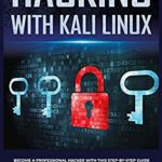 [PDF] [EPUB] Hacking with kali linux: become a professional hacker with this step-by-step guide where you will learn to break a wirless network to overcome basic security and take penetration testing Download