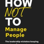 [PDF] [EPUB] How Not to Manage People: The Leadership Mistakes Keeping Your Team from Greatness Download