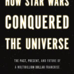 [PDF] [EPUB] How Star Wars Conquered the Universe: The Past, Present, and Future of a Multibillion Dollar Franchise Download