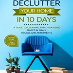 [PDF] [EPUB] How to Declutter Your Home in10 Days: A Guide to Cleaning and Organizing Spaces in Small Houses and Apartments Download