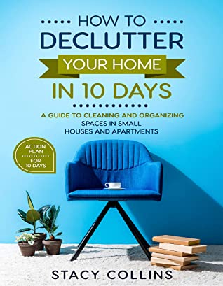 [PDF] [EPUB] How to Declutter Your Home in10 Days: A Guide to Cleaning and Organizing Spaces in Small Houses and Apartments Download by Stacy Collins