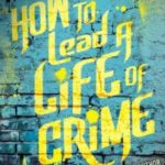 [PDF] [EPUB] How to Lead a Life of Crime Download