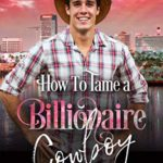 [PDF] [EPUB] How to Tame a Billionaire Cowboy (Billionaires in LA #1) Download