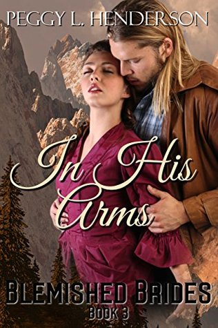 [PDF] [EPUB] In His Arms (Blemished Brides #3) Download by Peggy L. Henderson