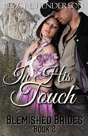 [PDF] [EPUB] In His Touch (Blemished Brides #2) Download by Peggy L. Henderson