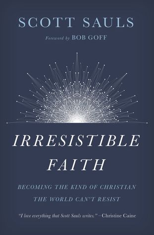 [PDF] [EPUB] Irresistible Faith: Becoming the Kind of Christian the World Can't Resist Download by Scott Sauls