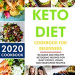 [PDF] [EPUB] Keto Diet Cookbook For Beginners: 160 Quick and HEALTHY Ketogenic Recipes for busy people, Vegan and Vegetarian Recipes (2020 COOKBOOK) Download