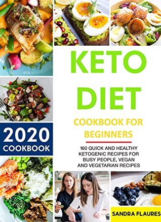 [PDF] [EPUB] Keto Diet Cookbook For Beginners: 160 Quick and HEALTHY Ketogenic Recipes for busy people, Vegan and Vegetarian Recipes (2020 COOKBOOK) Download by Sandra Flaures