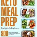 [PDF] [EPUB] Keto Meal Prep Cookbook for Beginners: 800 Delicious Ketogenic Recipes | The Ultimate Guide for Weight Loss | 21-Day Meal Plan Download